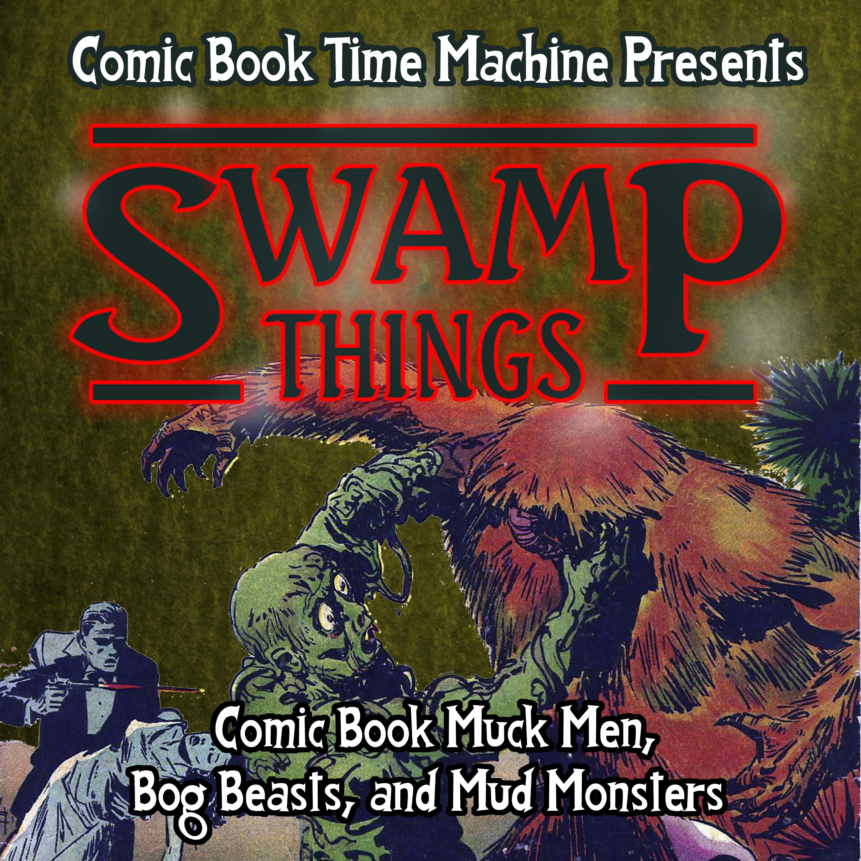 Swamp Things: Comic Book Muck Men, Bog Beasts, and Mud Monsters